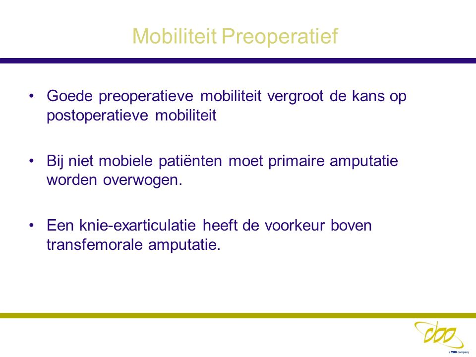 Mobiliteit Preoperatief Goede preoperatieve mobiliteit vergroot de kans op postoperatieve mobiliteit Bij niet mobiele patiënten moet primaire amputati