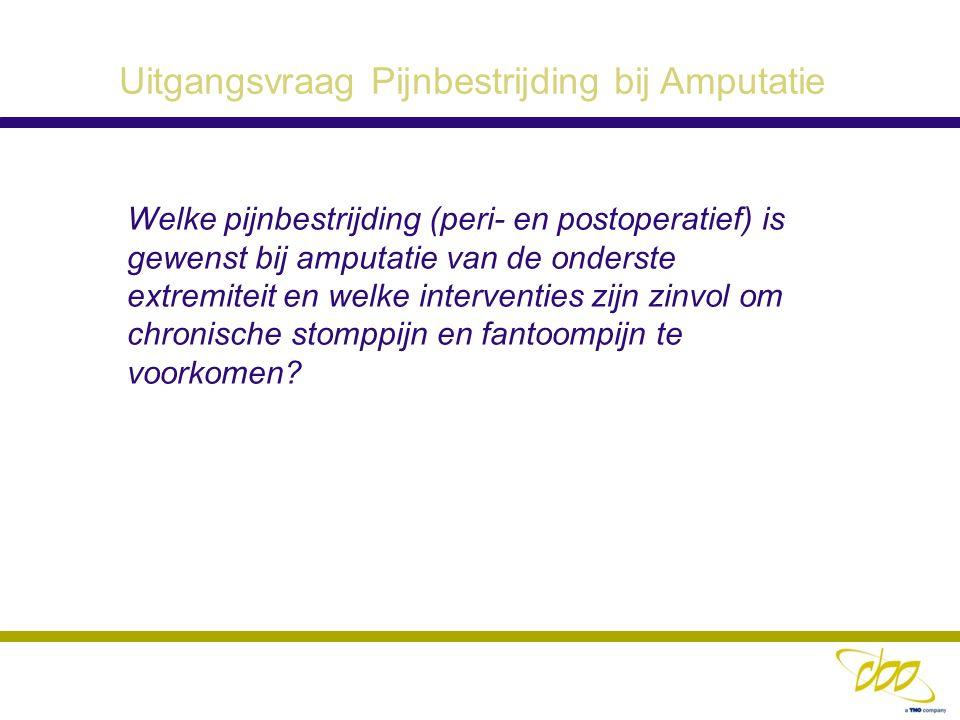 Uitgangsvraag Pijnbestrijding bij Amputatie Welke pijnbestrijding (peri- en postoperatief) is gewenst bij amputatie van de onderste extremiteit en wel