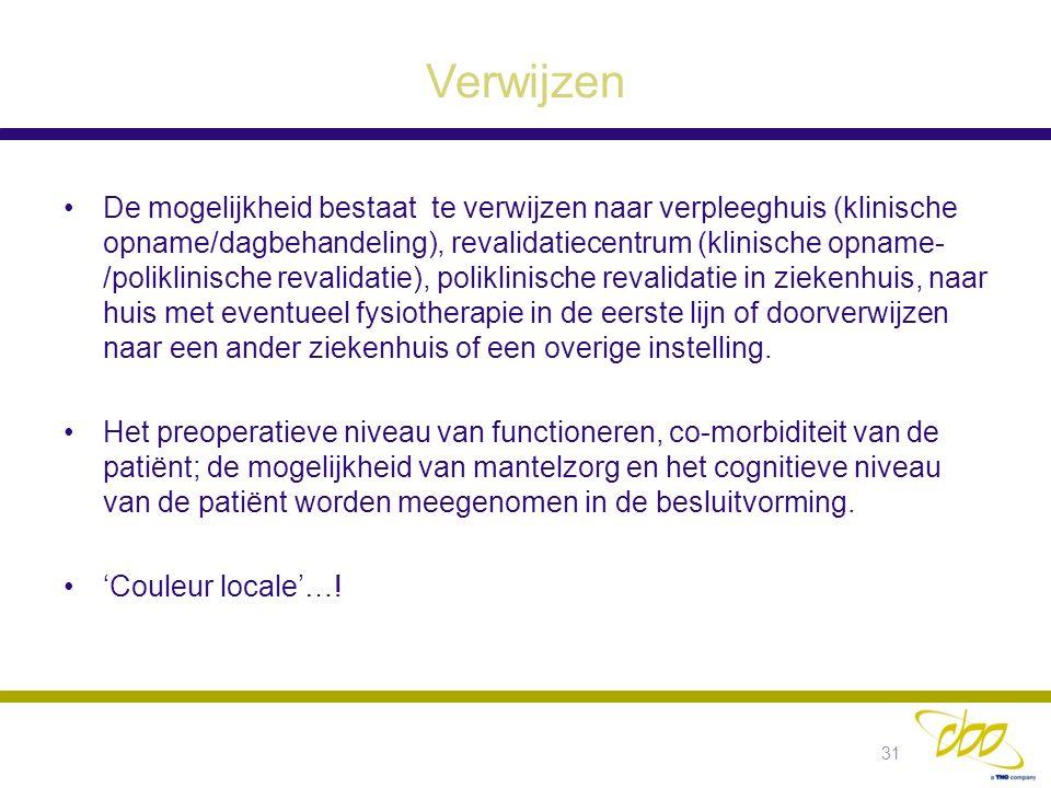 Verwijzen De mogelijkheid bestaat te verwijzen naar verpleeghuis (klinische opname/dagbehandeling), revalidatiecentrum (klinische opname- /poliklinisc