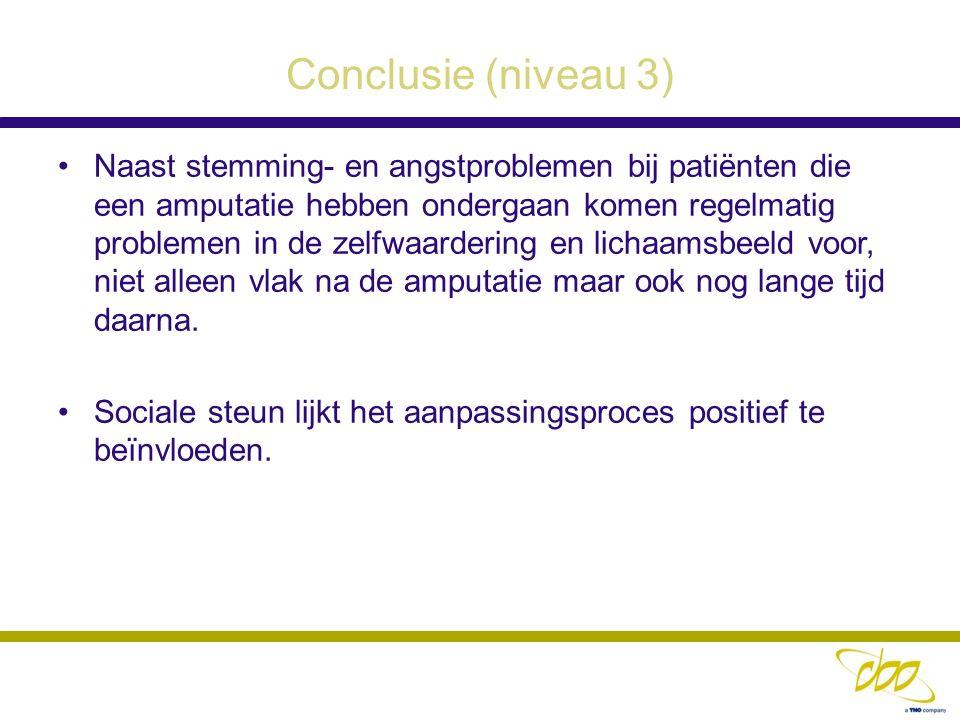 Conclusie (niveau 3) Naast stemming- en angstproblemen bij patiënten die een amputatie hebben ondergaan komen regelmatig problemen in de zelfwaarderin