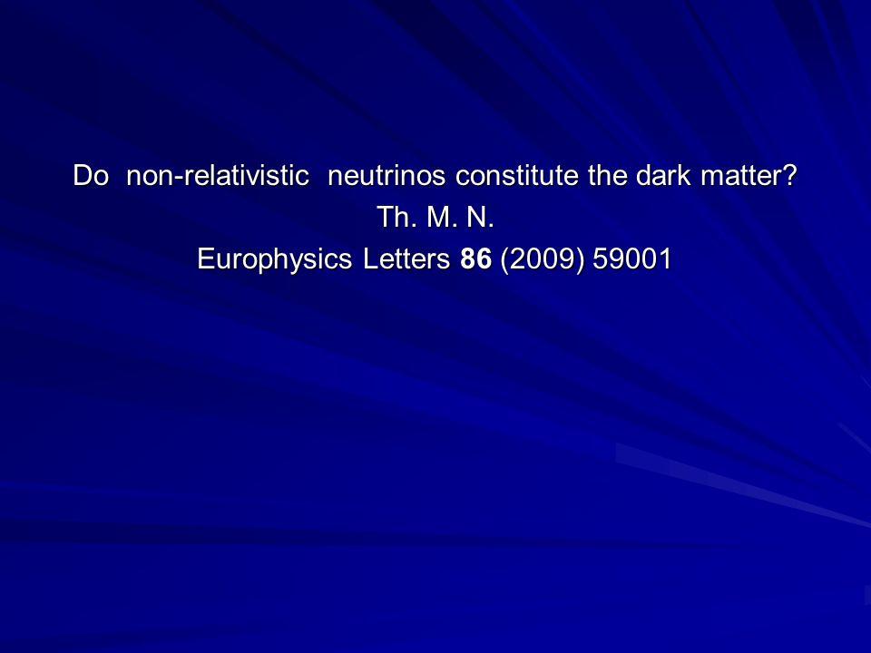 Do non-relativistic neutrinos constitute the dark matter.