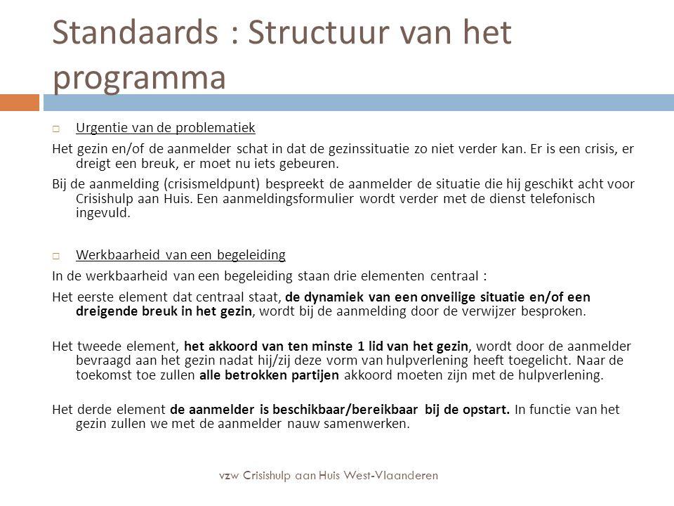 Standaards : Structuur van het programma  Urgentie van de problematiek Het gezin en/of de aanmelder schat in dat de gezinssituatie zo niet verder kan.