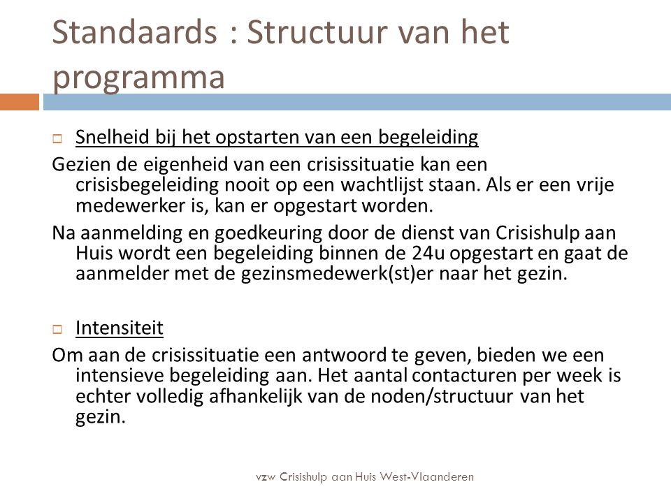 Standaards : Structuur van het programma  Snelheid bij het opstarten van een begeleiding Gezien de eigenheid van een crisissituatie kan een crisisbegeleiding nooit op een wachtlijst staan.