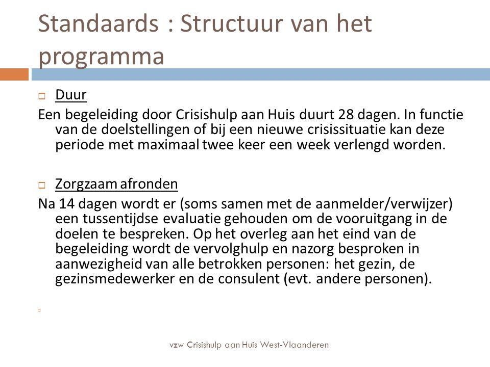 Standaards : Structuur van het programma  Bereikbaarheid voor het gezin De gezinnen kunnen beroep doen op een permanentie 24/24u en zeven dagen op zeven.