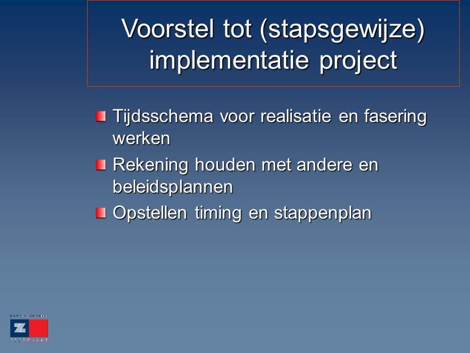 Voorstel tot (stapsgewijze) implementatie project Tijdsschema voor realisatie en fasering werken Rekening houden met andere en beleidsplannen Opstellen timing en stappenplan