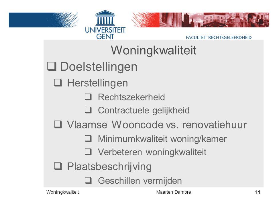 Woningkwaliteit  Doelstellingen  Herstellingen  Rechtszekerheid  Contractuele gelijkheid  Vlaamse Wooncode vs.