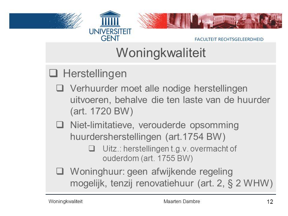 Woningkwaliteit  Herstellingen  Verhuurder moet alle nodige herstellingen uitvoeren, behalve die ten laste van de huurder (art.