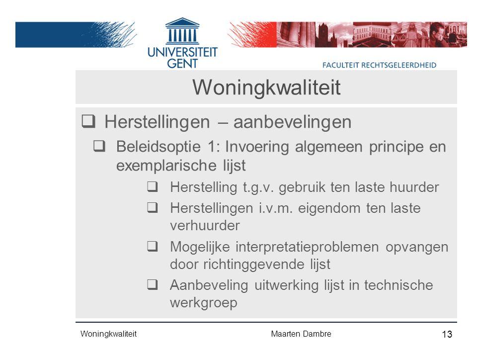 Woningkwaliteit  Herstellingen – aanbevelingen  Beleidsoptie 1: Invoering algemeen principe en exemplarische lijst  Herstelling t.g.v.