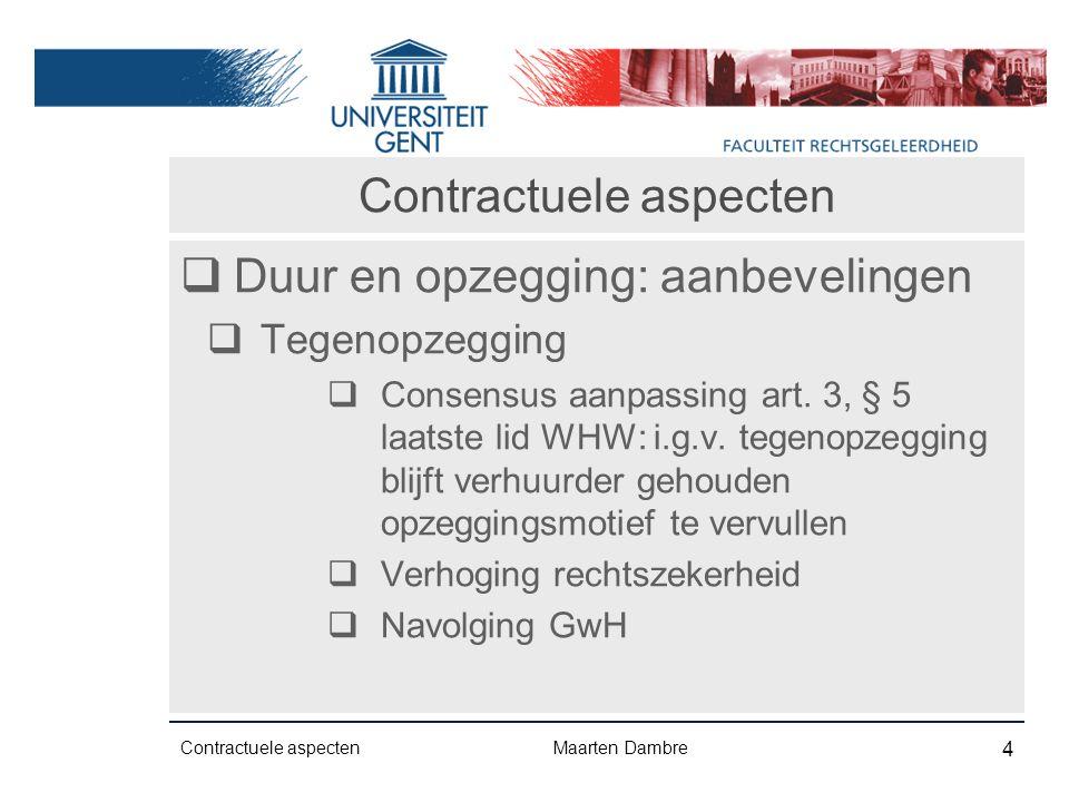 Contractuele aspecten  Duur en opzegging - aanbevelingen  Sanctie bij niet-registratie  Consensus: huidige regeling niet overlegd en niet goed onderbouwd  Tekstverbetering: toepassing art.