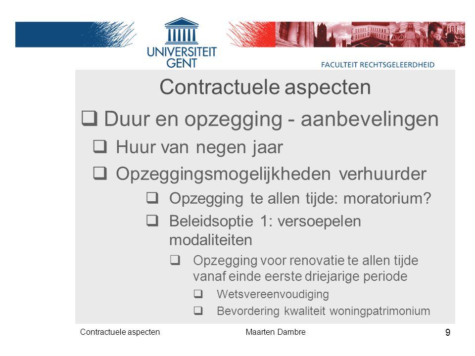 Contractuele aspecten  Duur en opzegging - aanbevelingen  Huur van negen jaar  Opzeggingsmogelijkheden verhuurder  Opzegging te allen tijde: moratorium.