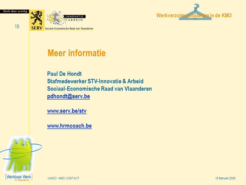 Werkverzuim aanpakken in de KMO 15 februari 2005 18. UNIZO - KMO CONTACT Meer informatie Paul De Hondt Stafmedewerker STV-Innovatie & Arbeid Sociaal-E