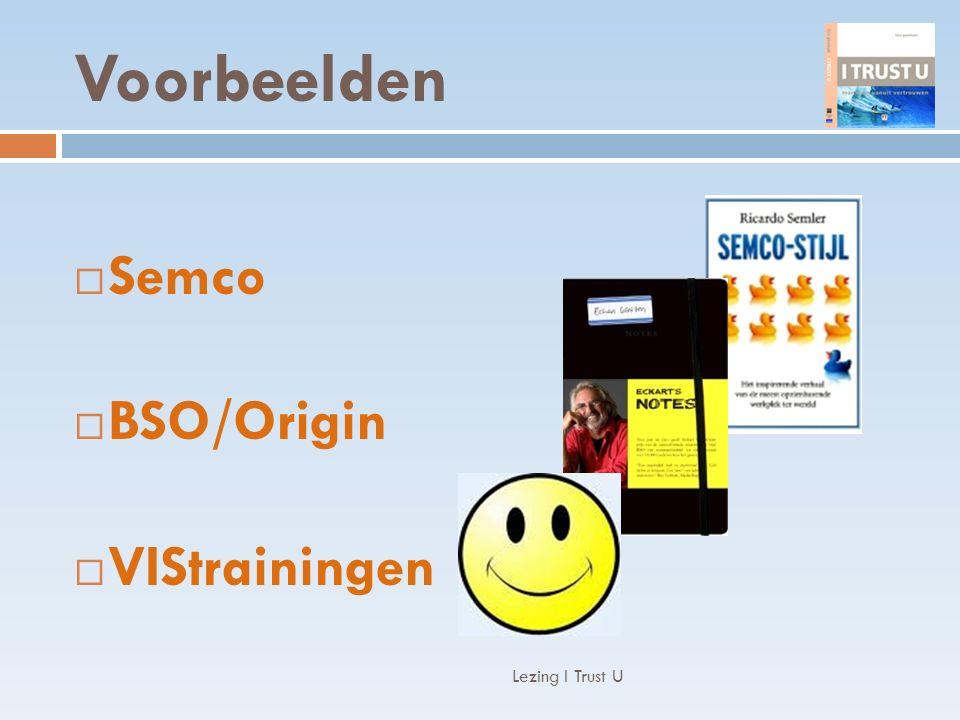 Voorbeelden Lezing I Trust U  Semco  BSO/Origin  VIStrainingen