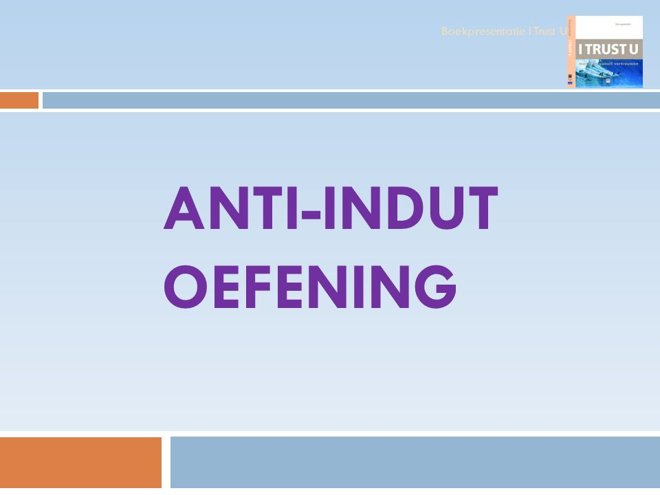 ANTI-INDUT OEFENING Boekpresentatie I Trust U