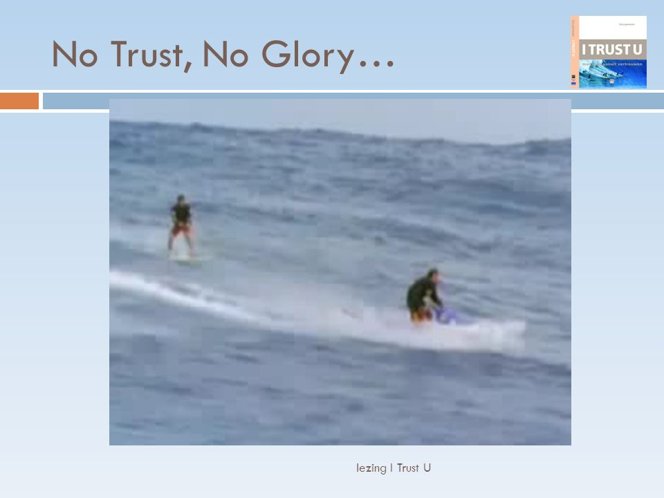 No Trust, No Glory… lezing I Trust U