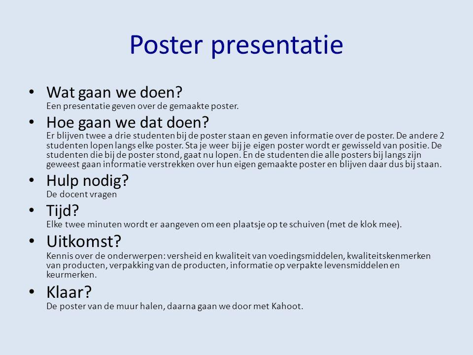 Poster presentatie Wat gaan we doen? Een presentatie geven over de gemaakte poster. Hoe gaan we dat doen? Er blijven twee a drie studenten bij de post