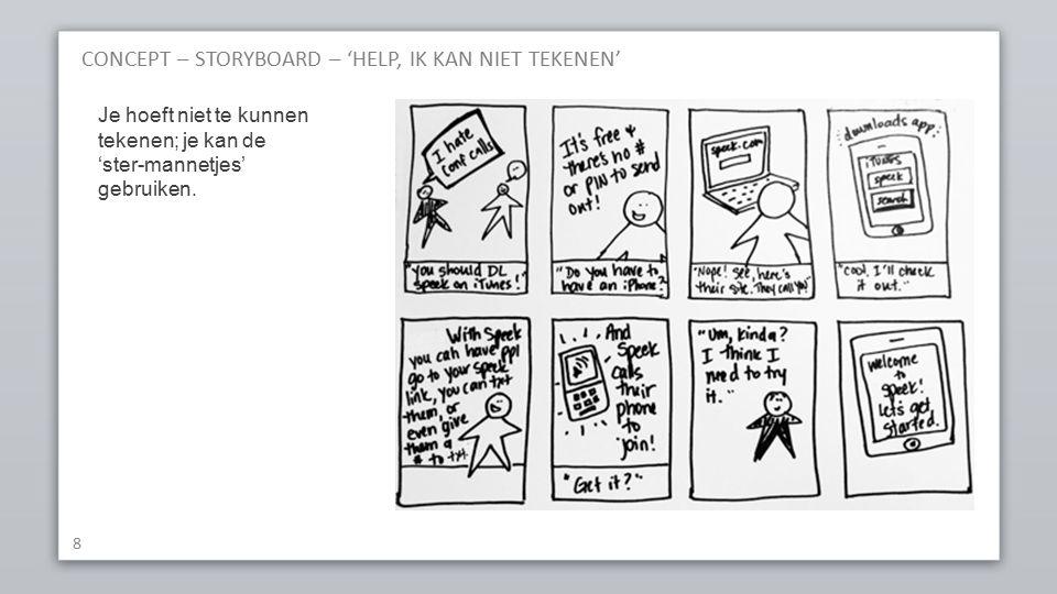 CONCEPT – STORYBOARD – 'HELP, IK KAN NIET TEKENEN' 8 Je hoeft niet te kunnen tekenen; je kan de 'ster-mannetjes' gebruiken.