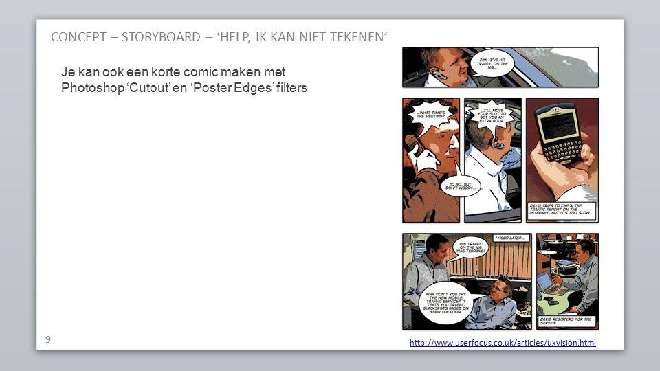 CONCEPT – STORYBOARD – 'HELP, IK KAN NIET TEKENEN' 9 Je kan ook een korte comic maken met Photoshop 'Cutout' en 'Poster Edges' filters http://www.user