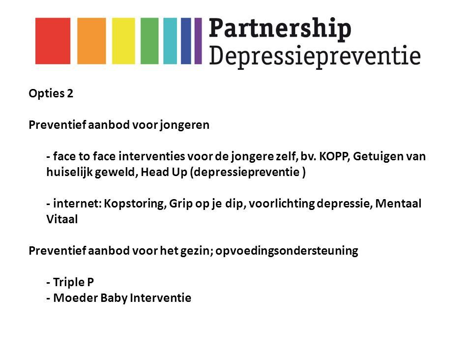 Opties 2 Preventief aanbod voor jongeren - face to face interventies voor de jongere zelf, bv. KOPP, Getuigen van huiselijk geweld, Head Up (depressie