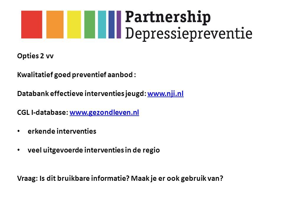 Opties 2 vv Kwalitatief goed preventief aanbod : Databank effectieve interventies jeugd: www.nji.nlwww.nji.nl CGL I-database: www.gezondleven.nlwww.ge