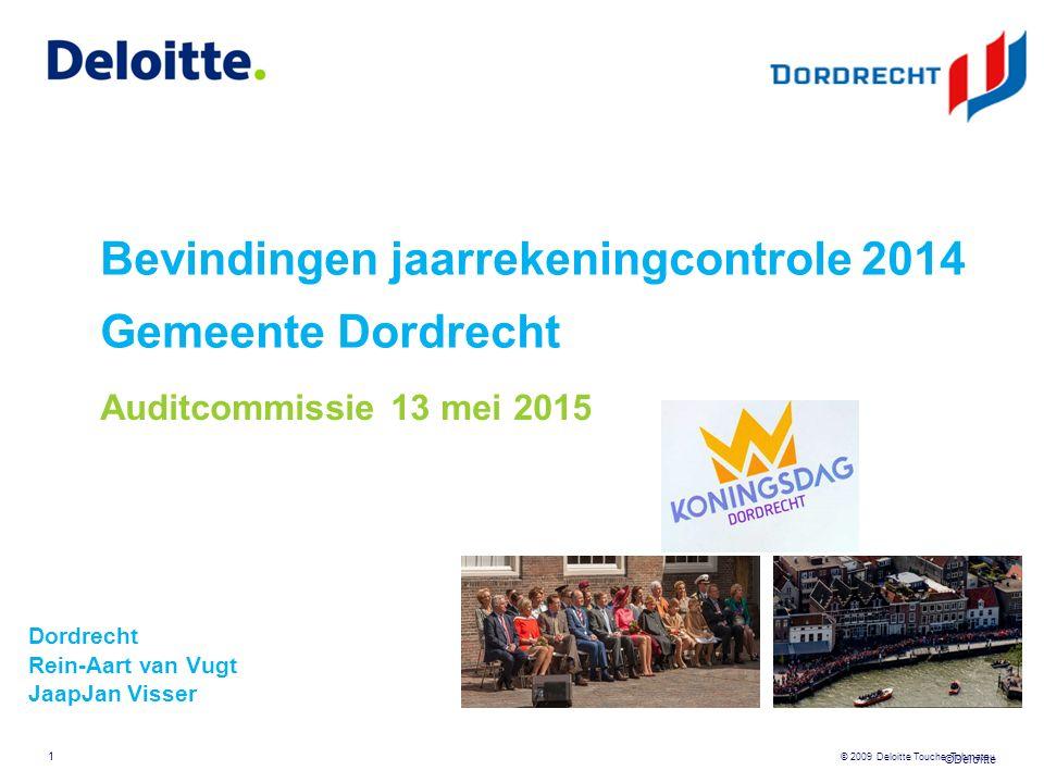 ©Deloitte © 2009 Deloitte Touche Tohmatsu Bevindingen jaarrekeningcontrole 2014 Gemeente Dordrecht Dordrecht Rein-Aart van Vugt JaapJan Visser 1 Auditcommissie 13 mei 2015