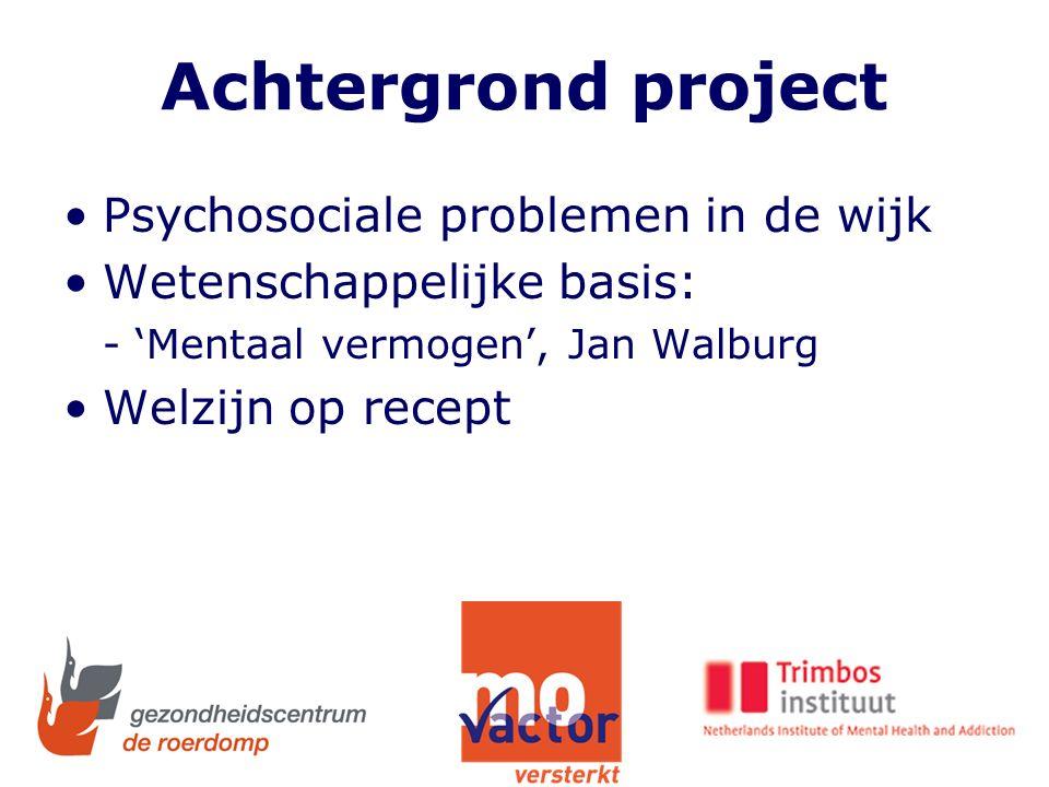 Achtergrond project Psychosociale problemen in de wijk Wetenschappelijke basis: - 'Mentaal vermogen', Jan Walburg Welzijn op recept