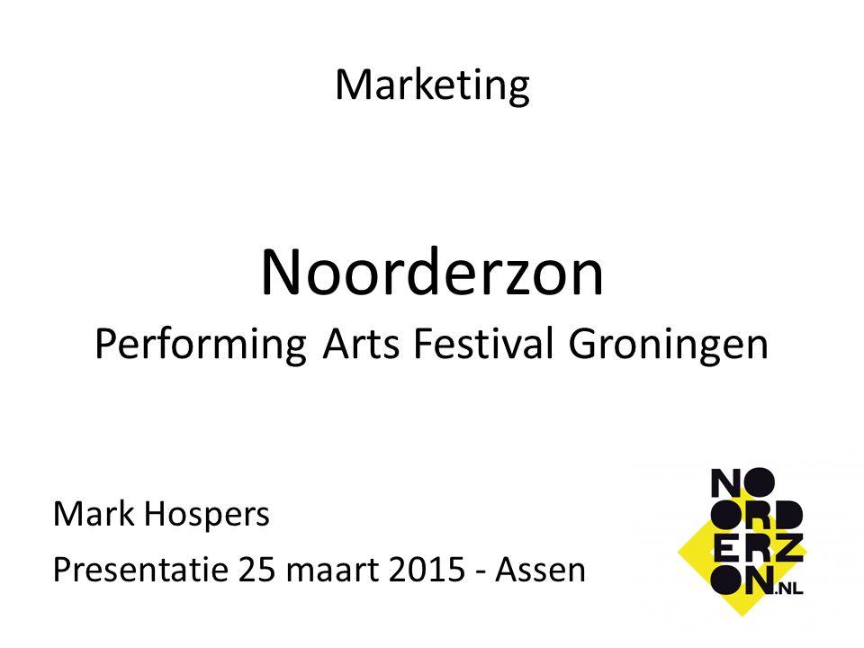 Marketing Noorderzon Performing Arts Festival Groningen Mark Hospers Presentatie 25 maart 2015 - Assen