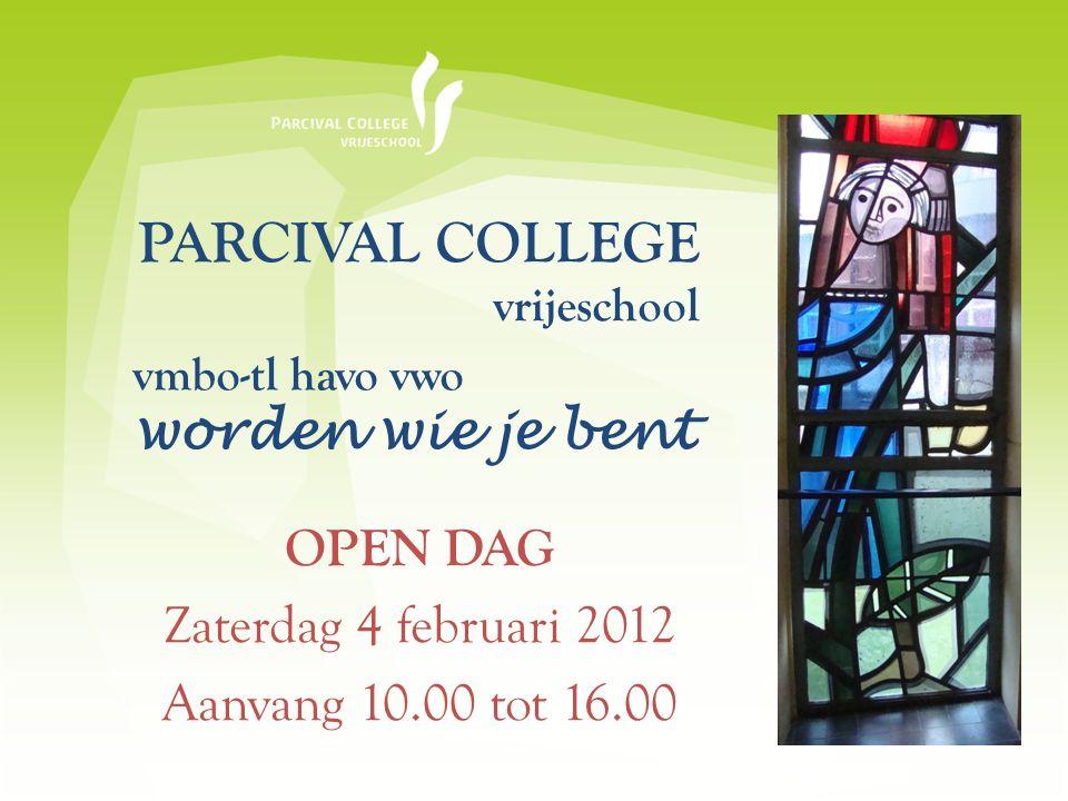 PARCIVAL COLLEGE vrijeschool OPEN DAG Zaterdag 4 februari 2012 Aanvang 10.00 tot 16.00 vmbo-tl havo vwo worden wie je bent