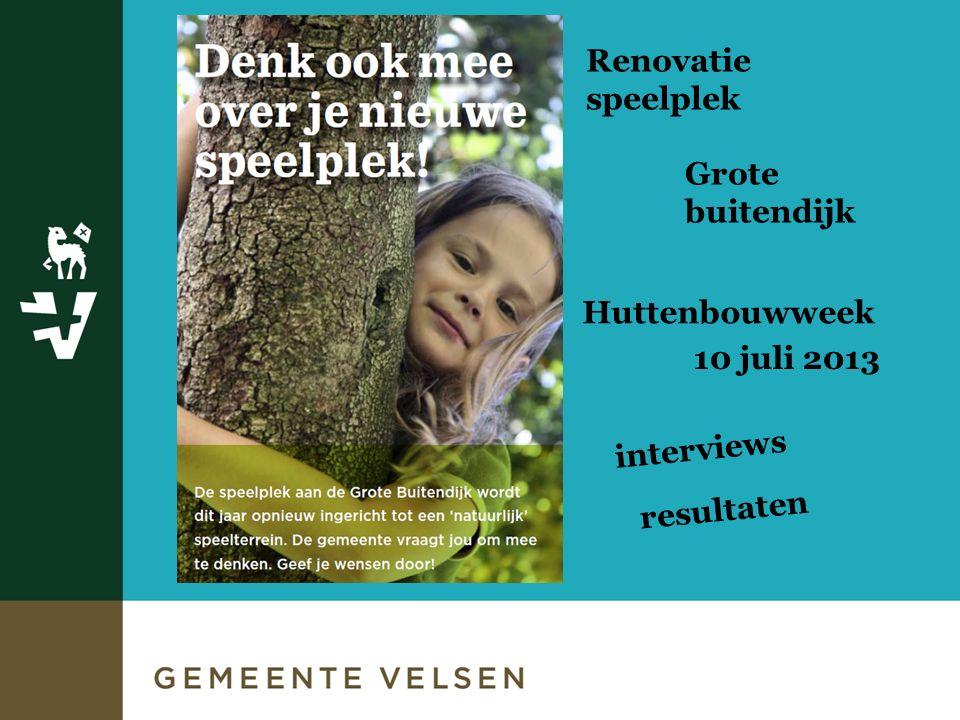 Huttenbouwweek 10 juli 2013 interviews Renovatie speelplek Grote buitendijk resultaten