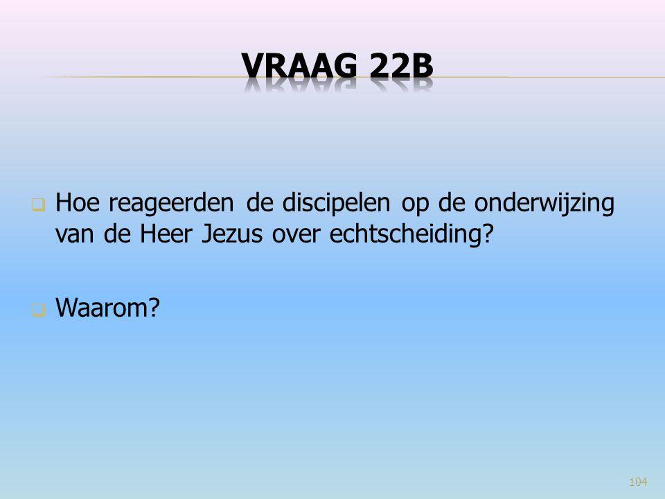  Hoe reageerden de discipelen op de onderwijzing van de Heer Jezus over echtscheiding?  Waarom? 104