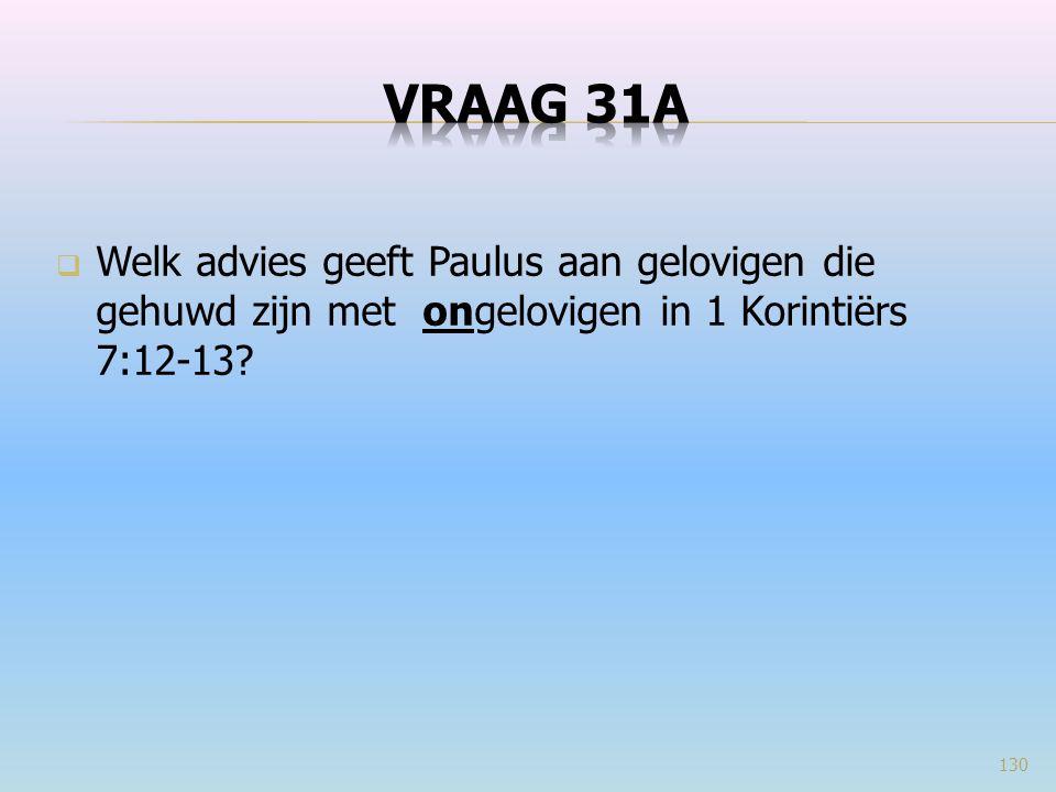  Welk advies geeft Paulus aan gelovigen die gehuwd zijn met ongelovigen in 1 Korintiërs 7:12-13? 130