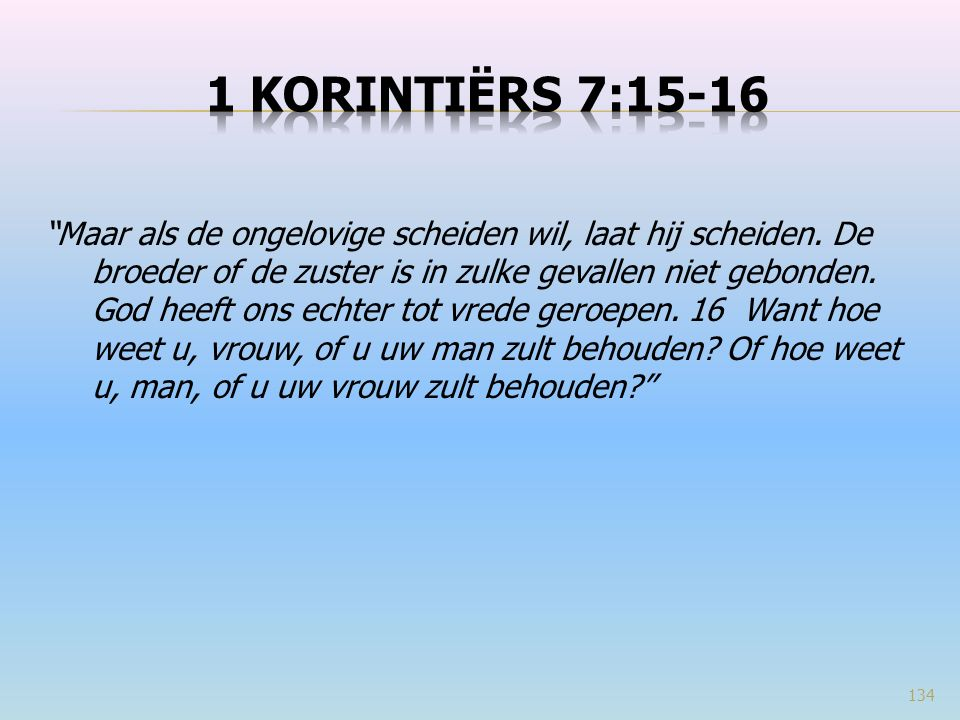 """""""Maar als de ongelovige scheiden wil, laat hij scheiden. De broeder of de zuster is in zulke gevallen niet gebonden. God heeft ons echter tot vrede ge"""