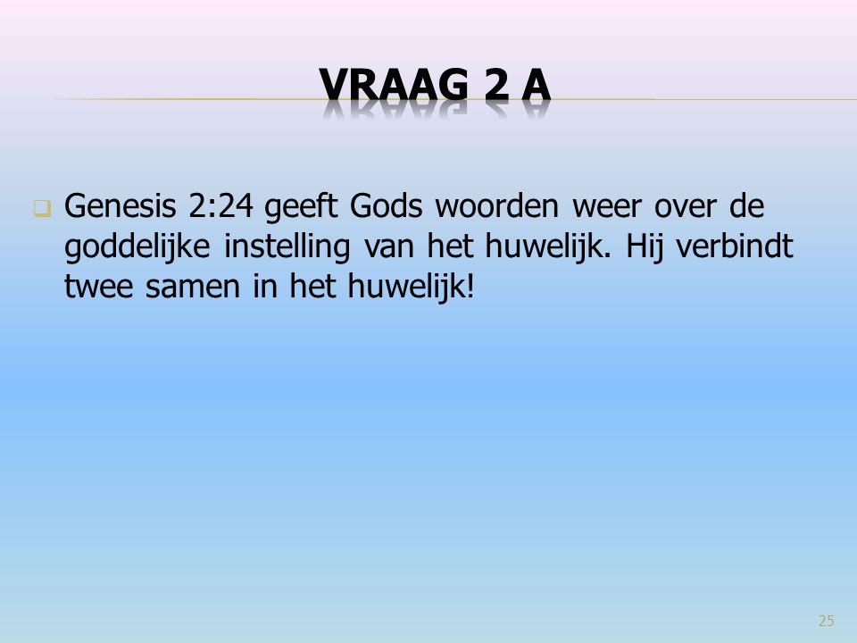  Genesis 2:24 geeft Gods woorden weer over de goddelijke instelling van het huwelijk. Hij verbindt twee samen in het huwelijk! 25