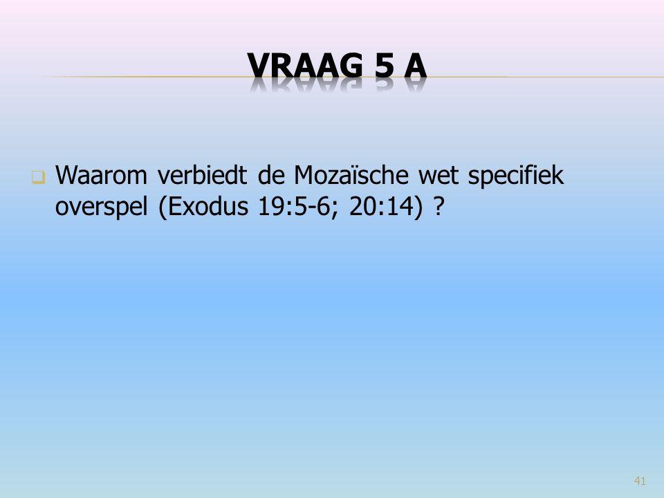  Waarom verbiedt de Mozaïsche wet specifiek overspel (Exodus 19:5-6; 20:14) ? 41