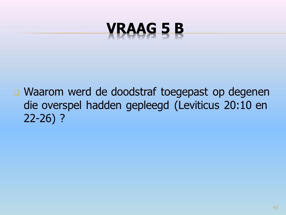  Waarom werd de doodstraf toegepast op degenen die overspel hadden gepleegd (Leviticus 20:10 en 22-26) ? 43
