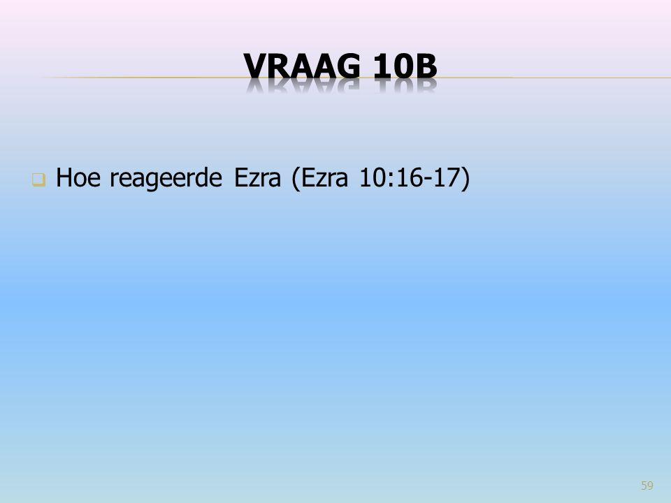 Hoe reageerde Ezra (Ezra 10:16-17) 59