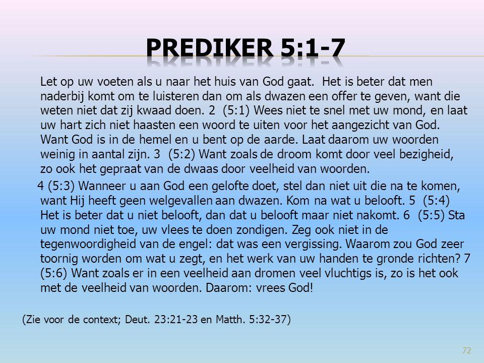 Let op uw voeten als u naar het huis van God gaat. Het is beter dat men naderbij komt om te luisteren dan om als dwazen een offer te geven, want die w