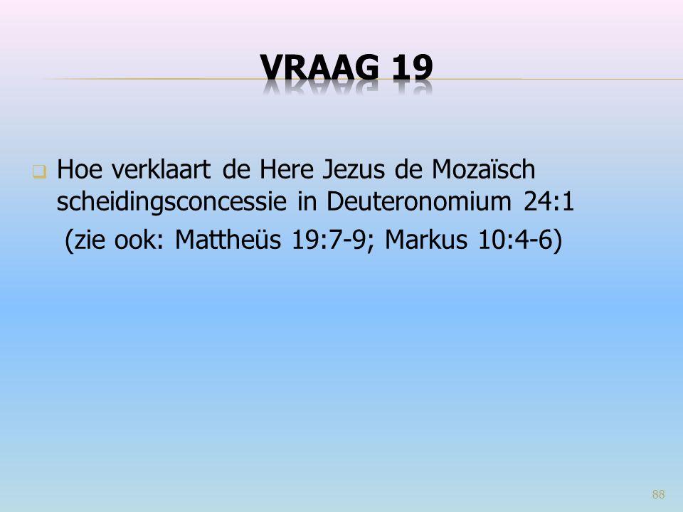  Hoe verklaart de Here Jezus de Mozaïsch scheidingsconcessie in Deuteronomium 24:1 (zie ook: Mattheüs 19:7-9; Markus 10:4-6) 88