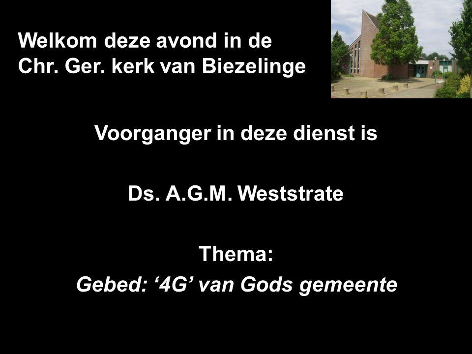Welkom deze avond in de Chr. Ger. kerk van Biezelinge Voorganger in deze dienst is Ds.