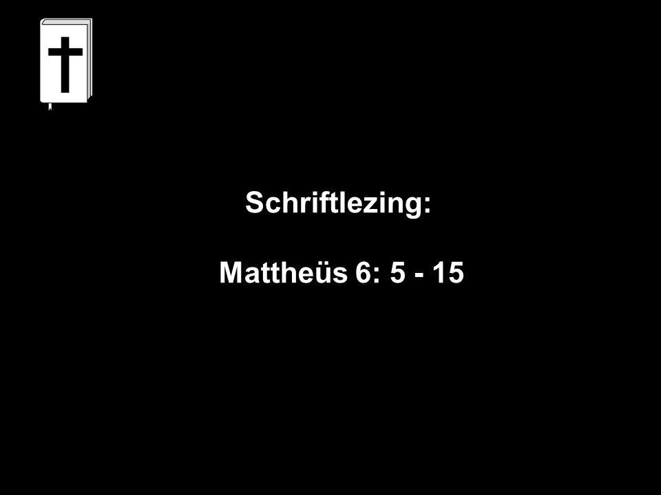 Schriftlezing: Mattheüs 6: 5 - 15