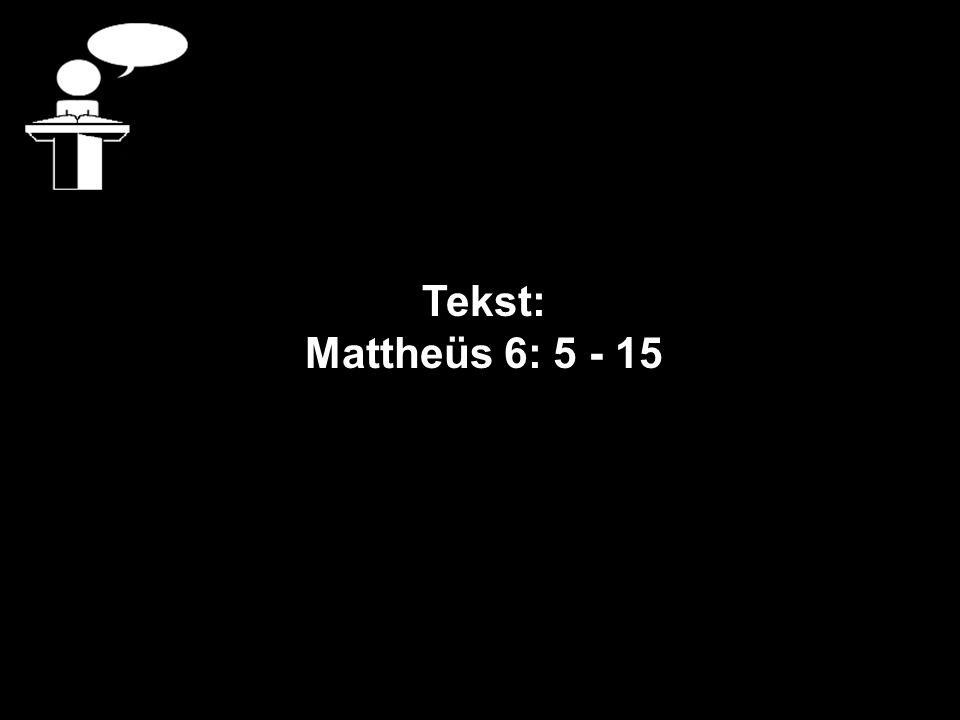 Tekst: Mattheüs 6: 5 - 15