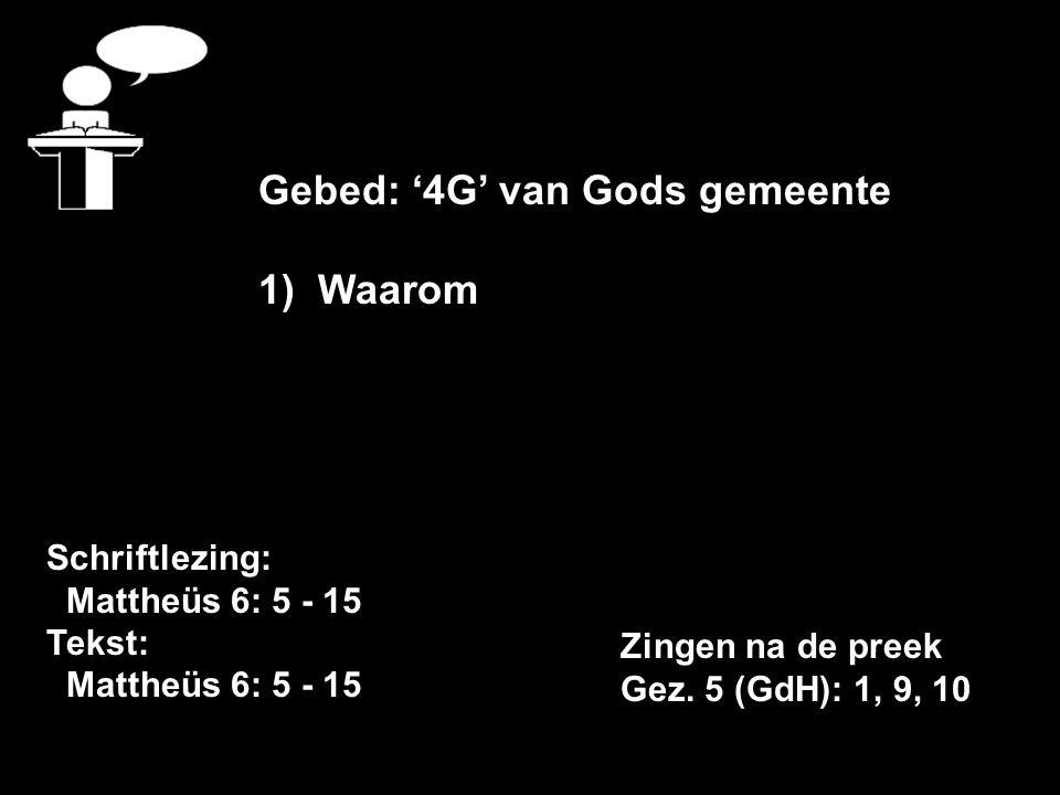 Schriftlezing: Mattheüs 6: 5 - 15 Tekst: Mattheüs 6: 5 - 15 Gebed: '4G' van Gods gemeente 1)Waarom Zingen na de preek Gez.