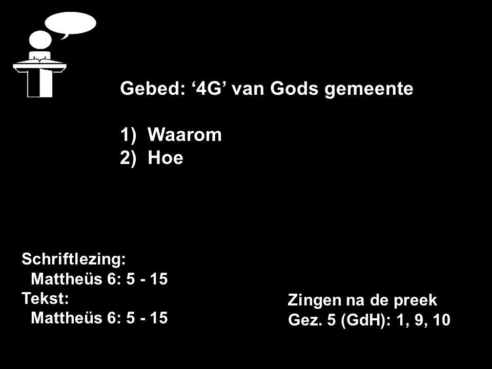 Schriftlezing: Mattheüs 6: 5 - 15 Tekst: Mattheüs 6: 5 - 15 Gebed: '4G' van Gods gemeente 1)Waarom 2)Hoe Zingen na de preek Gez.