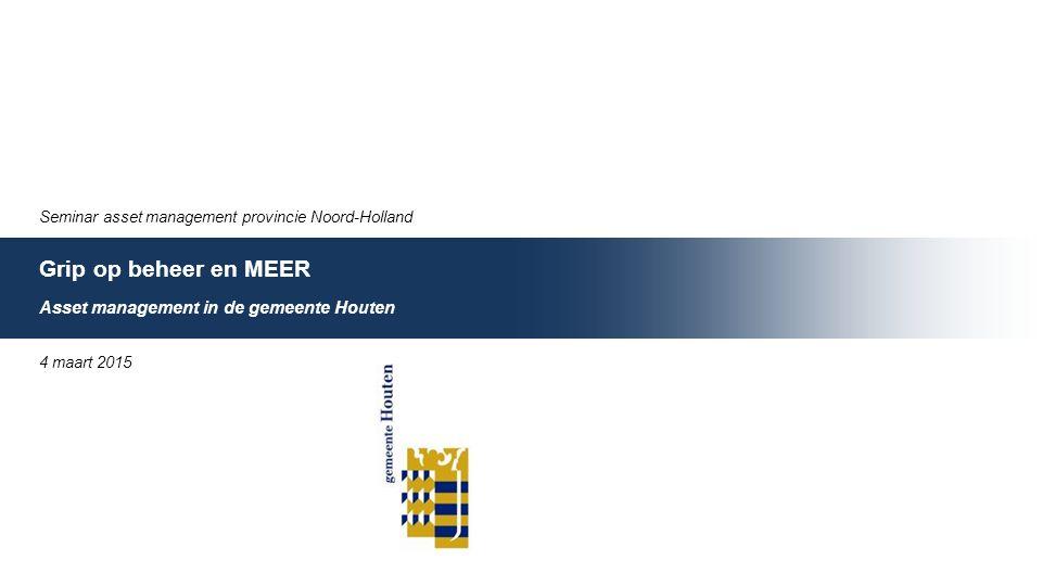 Seminar asset management provincie Noord-Holland Grip op beheer en MEER Asset management in de gemeente Houten 4 maart 2015