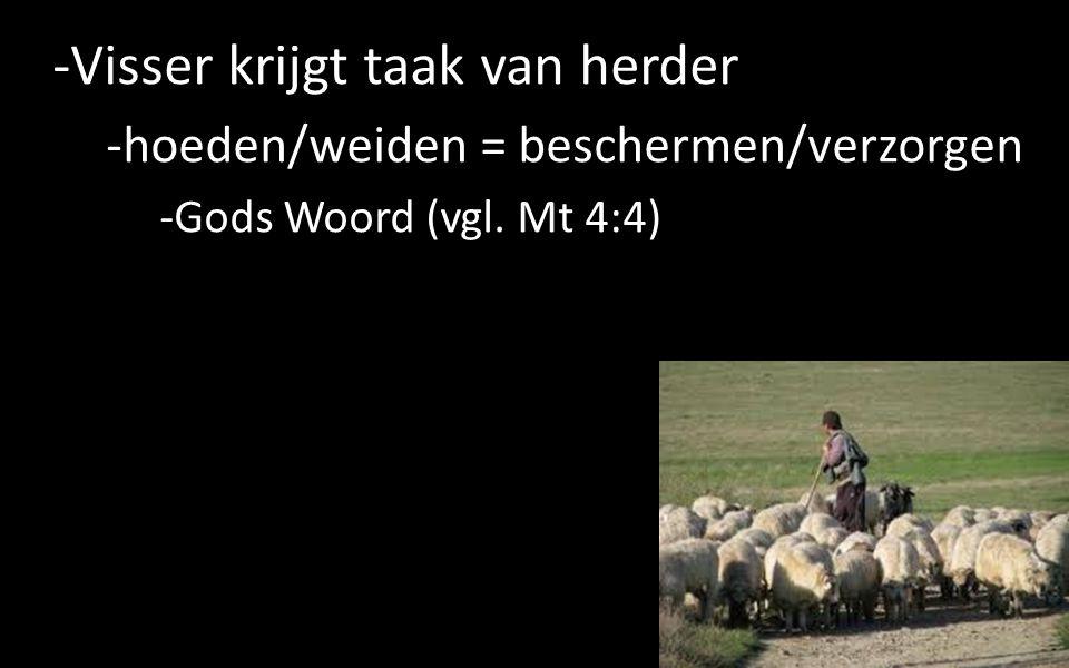 -Visser krijgt taak van herder -hoeden/weiden = beschermen/verzorgen -Gods Woord (vgl. Mt 4:4) 6