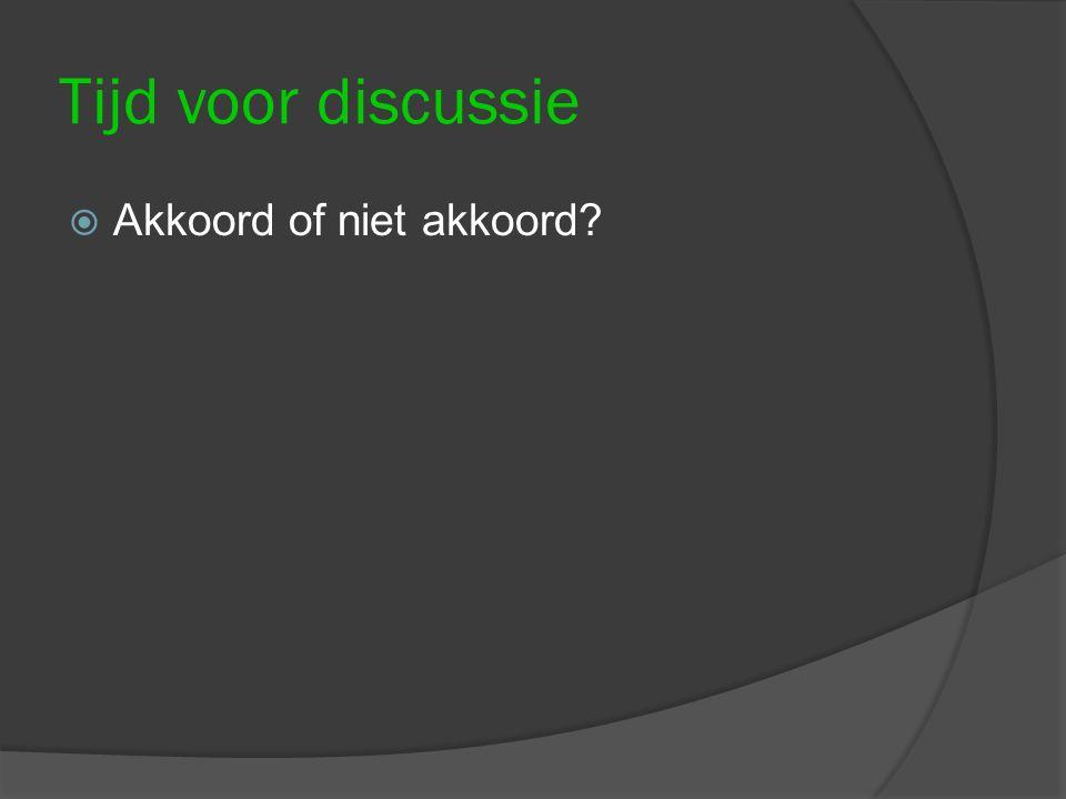 Tijd voor discussie  Akkoord of niet akkoord?