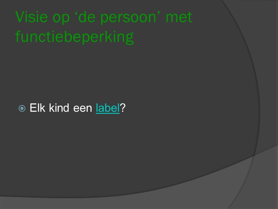 Visie op 'de persoon' met functiebeperking  Elk kind een label?label
