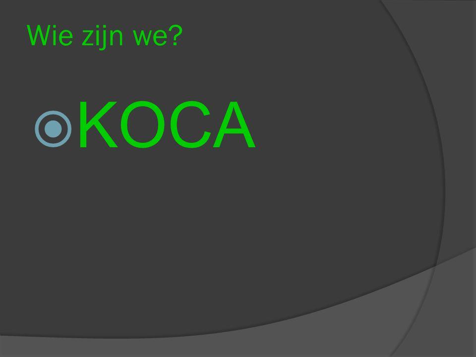 Wie zijn we?  KOCA