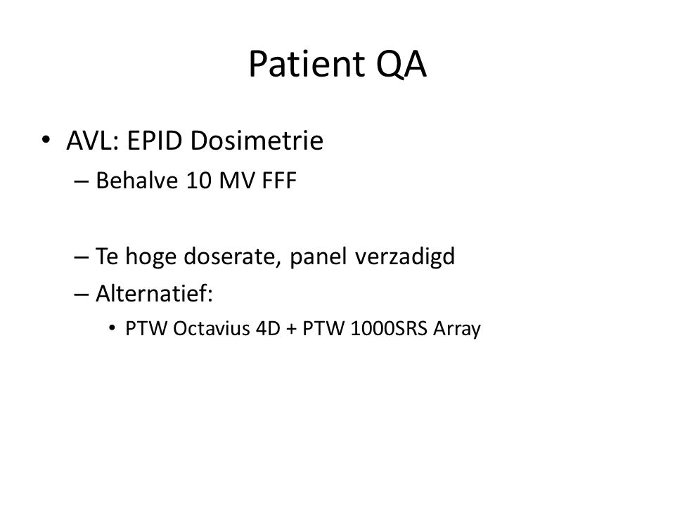 Patient QA AVL: EPID Dosimetrie – Behalve 10 MV FFF – Te hoge doserate, panel verzadigd – Alternatief: PTW Octavius 4D + PTW 1000SRS Array
