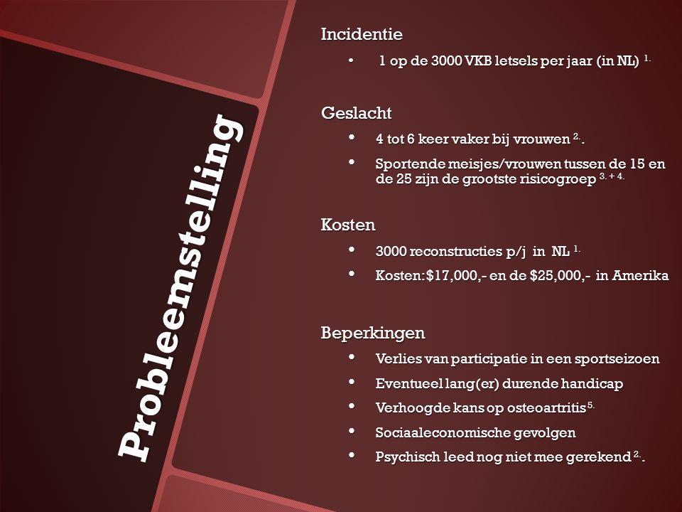 Probleemstelling Incidentie 1 op de 3000 VKB letsels per jaar (in NL) 1. 1 op de 3000 VKB letsels per jaar (in NL) 1.Geslacht 4 tot 6 keer vaker bij v