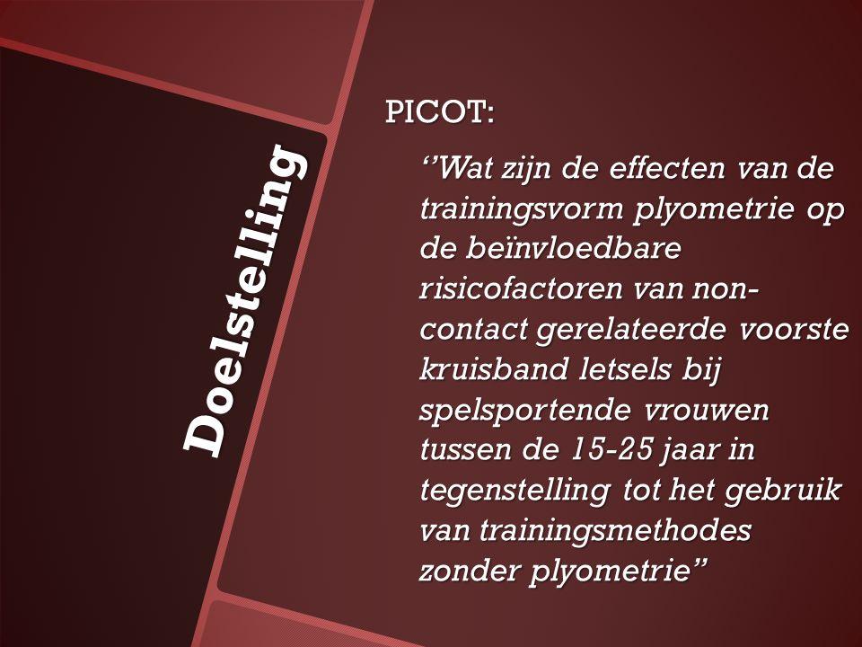Doelstelling PICOT: ''Wat zijn de effecten van de trainingsvorm plyometrie op de beïnvloedbare risicofactoren van non- contact gerelateerde voorste kr